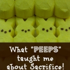 What Peeps Taught Me About Sacrifice