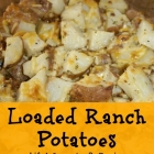 Loaded Ranch Potatoes