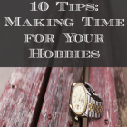 10 Tips for Making Time for Hobbies