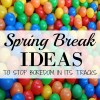 Spring Break Ideas....25 Ideas to Stop Boredom in its Tracks