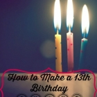 How to Make a 13th Birthday Special
