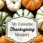 My Favorite Thanksgiving Memory
