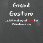 A Grand Gesture...a little story of LOVE for Valentine's Day