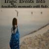 Turn Tragic Events into Teachable Moments