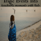 Turn Tragic Events into Teachable Moments