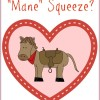 Will You Be My Mane Squeeze Valentine?