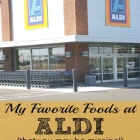My Favorite Foods to Buy at Aldi that You May be Missing