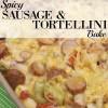 Spicy Sausage Tortellini Bake
