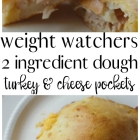 Weight Watchers 2 Ingredient Dough Turkey and Cheese Pockets