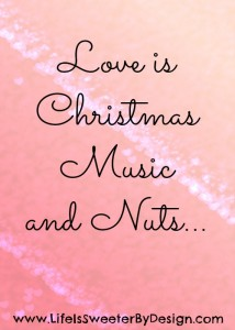 Love is Christmas Music and Nuts