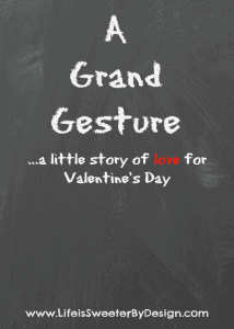 A Grand Gesture…a little story of LOVE for Valentine's Day
