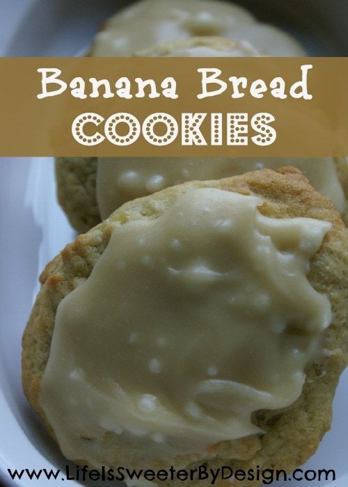 Banana Bread Cookies - Life is Sweeter By Design
