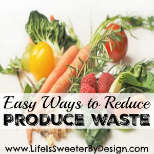 Easy Tips to Help You Reduce Produce Waste