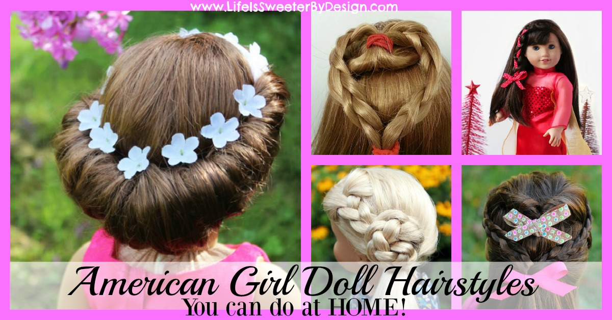 American Girl Doll Hairstyles Round Up - Life is Sweeter By Design