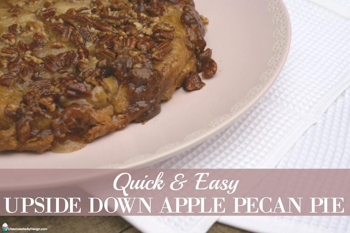 Upside Down Apple Pecan Pie - Life is Sweeter By Design