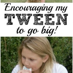 Encouraging my tween to go big in life is so important. Parenting really needs to have a lot of encouragement, love and communication!
