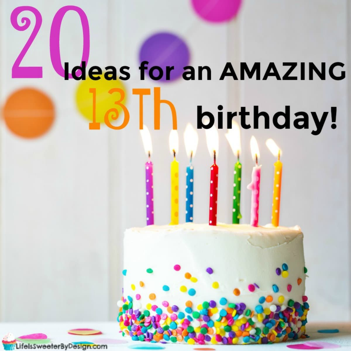 20 Ideas for a Girls 13th Birthday - Life is Sweeter By Design