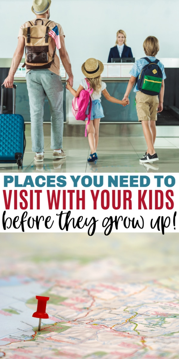 10 Places to Visit With your Kids before they grow up